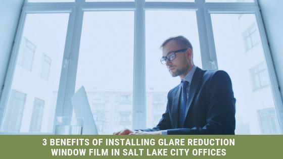 glare reduction window film salt lake city offices
